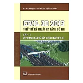 Civil 3D 2013 Thiết Kế Kỹ Thuật Hạ Tầng Đô Thị - Tập 1: Quy Hoạch Cao Độ Nền Thoát Nước Đô Thị