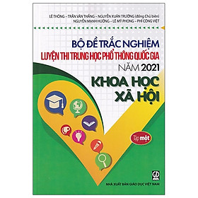 Bộ Đề Trắc Nghiệm Luyện Thi THPT Quốc Gia 2021 - Khoa Học Xã Hội - Tâp 1