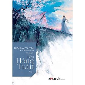 Cuốn truyện ngôn tình đặc sắc của tác giả Diệp Lạc Vô Tâm Bến hồng trần tập 2