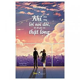 [Download Sách] Khi Nhìn Thấy Lời Nói Dối, Tôi Đã Yêu Em Thật Lòng [Bản Đặc Biệt - Tặng Kèm Bookmark Thiết Kế AHA]