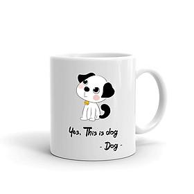 Cốc sứ cao cấp in hình This is dog - Màu trắng - MS ABXDANH001