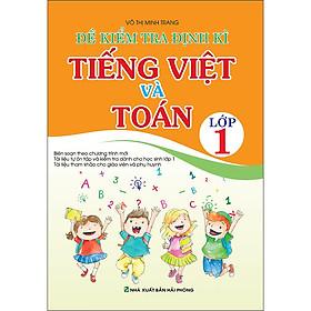 Đề Kiểm Tra Định Kì Tiếng Việt Và Toán Lớp 1 (Tái Bản 2020)