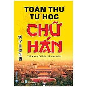 Toàn Thư Tự Học Chữ Hán (Tái Bản 2020)