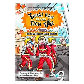 Cuốn Câm Nang Cho Bé Yêu: Thoát Nạn Trong Tích Tắc - Đối Mặt Với Hỏa Hoạn, Lũ Lụt, Động Đất ( kiến Thức và Kĩ Năng Bổ Trợ)