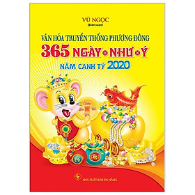 Văn Hóa Truyền Thông Phương Đông - 365 Ngày Như Ý - Năm Canh Tý 2020