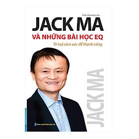 Jack Ma Và Những Bài Học EQ - Trí Tuệ Cảm Xúc Để Thành Công
