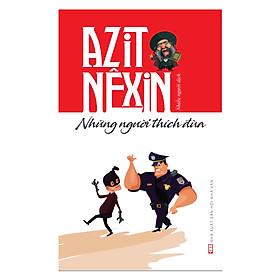 Azit Nêxin - Những Người Thích Đùa