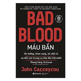 Máu Bẩn - Bad Blood ( Tủ Sách Khới Nghiệp Công Nghệ )  ( Tặng Bookmark Tuyệt Đẹp )