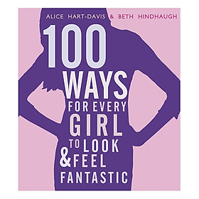 100 Ways For Every Girl To Look And Feel Fantastic