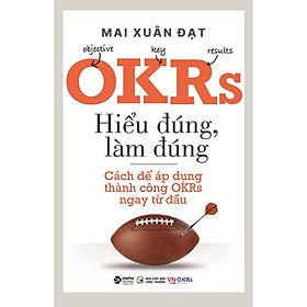 OKRs - Hiểu Đúng, Làm Đúng - Cách Để Áp Dụng Thành Công OKRs Ngay Từ Đầu