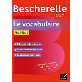 Sách tham khảo tiếng Pháp: Bescherelle Le Vocabulaire Pour Tous - Ouvrage De Reference Sur Le Lexique Francais