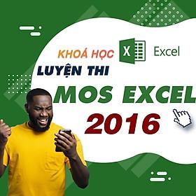 Khóa học TIN HỌC VP - Ôn luyện kiến thức thi chứng chỉ MOS Excel 2016 [UNICA.VN