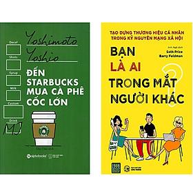 Combo 2 Cuốn Sách:  Đến Starbucks Mua Cà Phê Cốc Lớn  + Bạn Là Ai Trong Mắt Người Khác