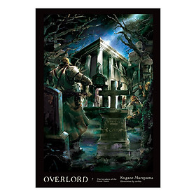 Overlord, Volume 07: The Invaders of the Great Tomb (Light Novel)