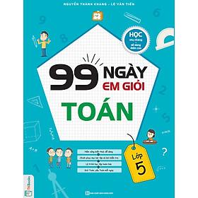 99 Ngày Em Giỏi Toán Lớp 5 - Học Nhẹ Nhàng, Dễ Dàng Điểm Cao ( tặng kèm bookmark )