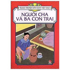Tranh Truyện Dân Gian Việt Nam: Người Cha Và Ba Con Trai (Tái Bản 2019)