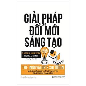 Giải Pháp Cho Đổi Mới Và Sáng Tạo - The Innovator's Solution (Quà Tặng Card đánh dấu sách đặc biệt)