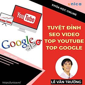 Khóa học MARKETING - Tuyệt đỉnh SEO Video Top Youtube và Top Google [UNICA.VN