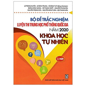 Bộ Đề Trắc Nghiệm Luyện Thi THPT Quốc Gia 2020 - Khoa Học Tự Nhiên - Tập 1