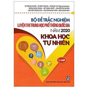 Bộ Đề Trắc Nghiệm Luyện Thi THPT Quốc Gia 2020 - Khoa Học Tự Nhiên - Tập 1 - Tái Bản