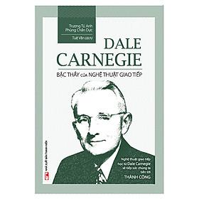 Dale Carnegie - Bậc Thầy Của Nghệ Thuật Giao Tiếp (Tái Bản)