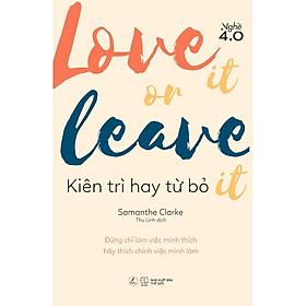Sách - LOVE IT OR LEAVE IT – Kiên trì hay từ bỏ (tặng kèm bookmark)