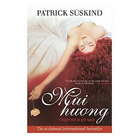 [Download Sách] Cuốn sách không thể bỏ qua cho độc giả hâm mộ tiểu thuyết trinh thám: Mùi hương (tái bản)