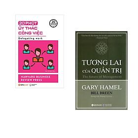 Combo 2 cuốn sách: 20 Phút Ủy Thác Công Việc  + Tương Lai Của Quản Trị