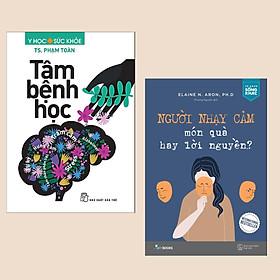 Combo Sách Kỹ Năng Sống: Tâm Bệnh Học + Người Nhạy Cảm - Món Quà Hay Lời Nguyền (Thấu hiểu tâm lý cá nhân để biết cách đối nhân xử thế)