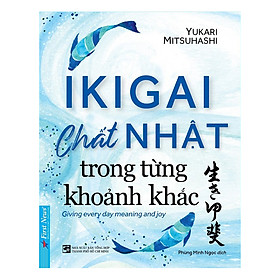 IKIGAI - Chất Nhật Trong Từng Khoảnh khắc