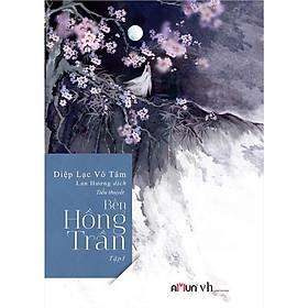Cuốn sách không thể bỏ qua với người đọc hâm mộ truyện ngôn tình Bến hồng trần tập 1