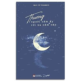 Sách - Thương Người Năm Ấy Rời Xa Năm Này (Kèm Bookmark, Sổ tay)
