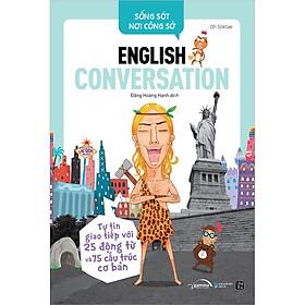 Sống Sót Nơi Công Sở English Conversation- Tự Tin Giao Tiếp Với 25 Động Từ Và 75 Cấu Trúc Cơ Bản