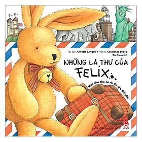 Những Lá Thư Của Felix - Một Chú Thỏ Bé Đi Du Lịch Thế Giới (Tái Bản)