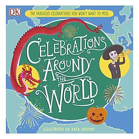 Celebrations Around the World: The Fabulous Celebrations you Won't Want to Miss (Hardback)