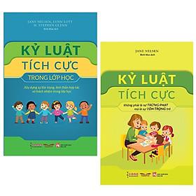 Combo 2 Cuốn Sách Dạy Con Hay Dành Cho Các Mẹ: Kỷ Luật Tích Cực + Kỷ Luật Tích Cực Trong Lớp Học / Sách Kiến Thức - Kỹ Năng Cho Trẻ (Tặng Poster An Toàn Cho Con Yêu)