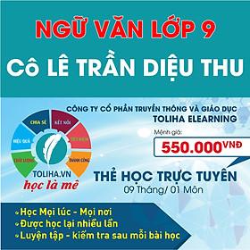 Học trực tuyến NGỮ VĂN LỚP 9 - Cô LÊ TRẦN DIỆU THU - Toliha.vn khóa 9 Tháng