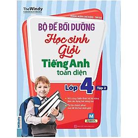 Bộ Đề Bồi Dưỡng Học Sinh Giỏi Tiếng Anh Toàn Diện Lớp 4 (Tập 2) (Tặng kèm booksmark)