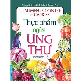 Cuốn Sách Hay Để Bạn Có Lối Sống Khỏe Mạnh: Thực Phẩm Ngừa Ung Thư / Tặng Kèm Bookmark Happy Life
