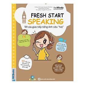 Fresh Start Speaking - 101 Câu Giao Tiếp Tiếng Anh Siêu Hot