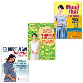 Combo Sách: Tri Thức Thai Sản + Mang Thai Thành Công + Chuẩn Bị Cho Một Thai Kì Khoẻ Mạnh Chào Đón Bé Yêu