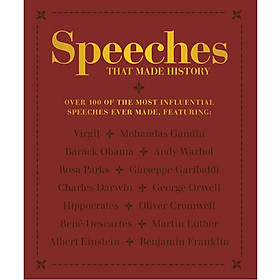 Speeches that Made History: Over 100 of the most influential speeches ever made