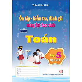 Combo 3 cuốn Ôn Tập - Kiểm Tra, Đánh Giá Năng Lực Học Sinh Lớp 5 Môn Toán, Tiếng Việt, Tiếng Anh Học Kì I