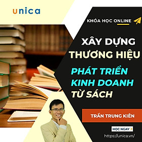 Khóa học KINH DOANH - Xây dựng thương hiệu - phát triển kinh doanh từ sách UNICA.VN