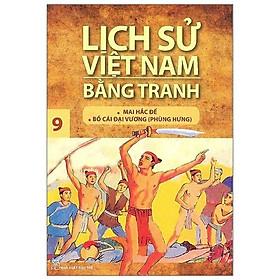 Lịch Sử Việt Nam Bằng Tranh Tập 9: Mai Hắc Đế Bố Cái Đại Vương (Tái Bản 2018)