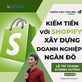 Khóa học KINH DOANH - Kiếm tiền với Shopify - Xây dựng doanh nghiệp ngàn $ UNICA.VN