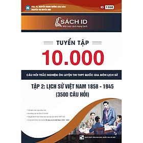 Tuyển Tập 10.000 Câu Hỏi Trắc Nghiệm Ôn Luyện Thi THPT Quốc Gia Môn Lịch Sử - Tập 2