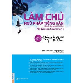 Làm Chủ Ngữ Pháp Tiếng Hàn – Dành Cho Người Bắt Đầu (My Korean Grammar 1) (Tặng Trọn Bộ Tài Liệu Học Tiếng Hàn Online: Giáo Trình Tổng Hợp Và Luyện Thi Topik)