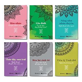 Combo 6 cuốn: Hôn Nhân - Chuyện Thêm Và Bớt + Gia Đình - Tranh Đấu Hay Buông Xuôi + Tháo Dây Oan Trái - Nghệ Thuật Chuyển Hóa Cảm Xúc + Sống Như Nhân Duyên - Nghệ Thuật Nhìn Người + Tiền Và Tình Đời - Nghệ Thuật Buông Bỏ + Bên Bờ Sinh Tử - Gieo Nhân Lành Để Nhận Quả Lành