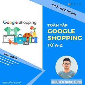 Khóa học MARKETING - Google Shopping toàn tập A-Z [UNICA.VN
